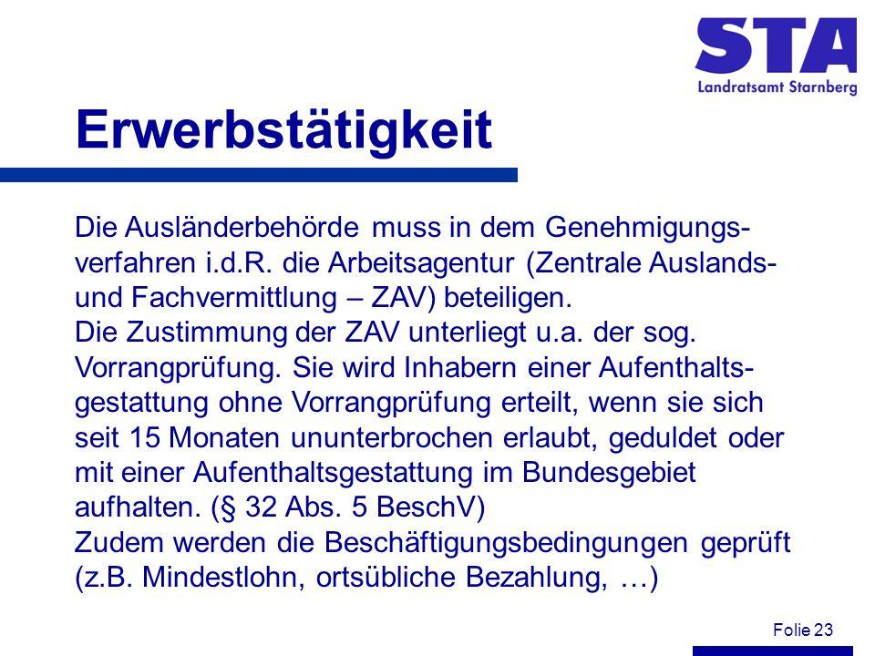 Folie 23 Erwerbstätigkeit Die Ausländerbehörde muss in dem Genehmigungs- verfahren i.d.R. die Arbeitsagentur (Zentrale Auslands- und Fachvermittlung –