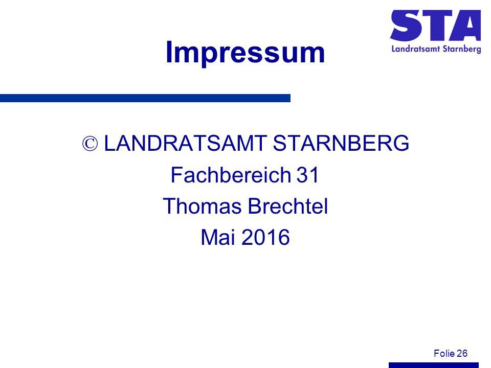Folie 26 Impressum © LANDRATSAMT STARNBERG Fachbereich 31 Thomas Brechtel Mai 2016