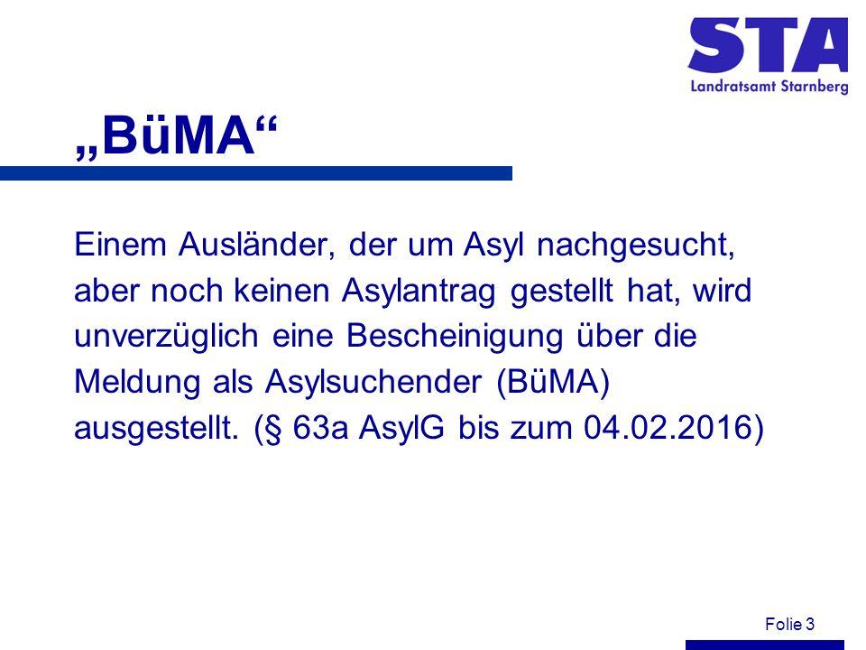 """Folie 3 """"BüMA Einem Ausländer, der um Asyl nachgesucht, aber noch keinen Asylantrag gestellt hat, wird unverzüglich eine Bescheinigung über die Meldung als Asylsuchender (BüMA) ausgestellt."""
