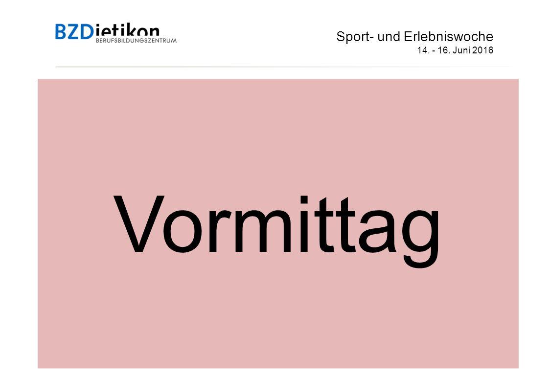 Sport- und Erlebniswoche 14. - 16. Juni 2016 Vormittag