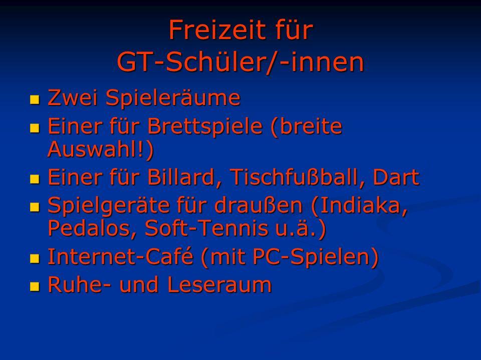 Freizeit für GT-Schüler/-innen Zwei Spieleräume Zwei Spieleräume Einer für Brettspiele (breite Auswahl!) Einer für Brettspiele (breite Auswahl!) Einer