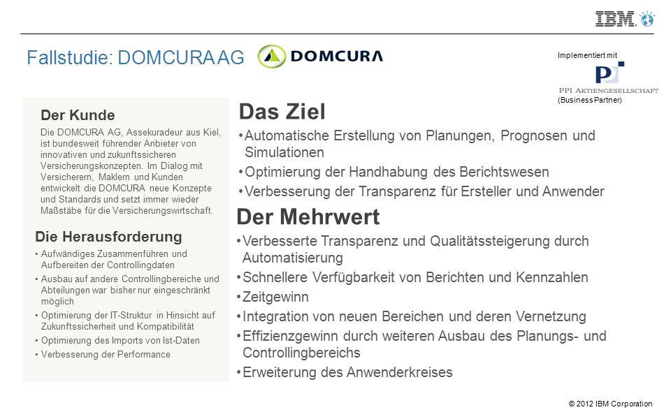 © 2012 IBM Corporation Fallstudie: DOMCURA AG Der Kunde Die DOMCURA AG, Assekuradeur aus Kiel, ist bundesweit führender Anbieter von innovativen und zukunftssicheren Versicherungskonzepten.