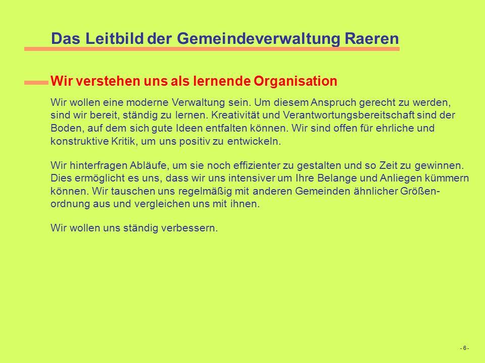 Das Leitbild der Gemeindeverwaltung Raeren Wir verstehen uns als lernende Organisation Wir wollen eine moderne Verwaltung sein.
