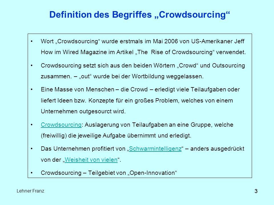 """3 Lehner Franz 3 Definition des Begriffes """"Crowdsourcing Wort """"Crowdsourcing wurde erstmals im Mai 2006 von US-Amerikaner Jeff How im Wired Magazine im Artikel """"The Rise of Crowdsourcing verwendet."""