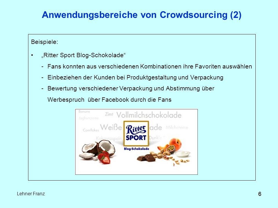 """6 Lehner Franz 6 Anwendungsbereiche von Crowdsourcing (2) Beispiele: """"Ritter Sport Blog-Schokolade - Fans konnten aus verschiedenen Kombinationen ihre Favoriten auswählen - Einbeziehen der Kunden bei Produktgestaltung und Verpackung - Bewertung verschiedener Verpackung und Abstimmung über Werbespruch über Facebook durch die Fans"""