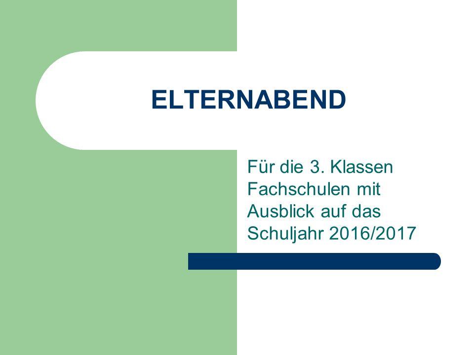 ELTERNABEND Für die 3. Klassen Fachschulen mit Ausblick auf das Schuljahr 2016/2017