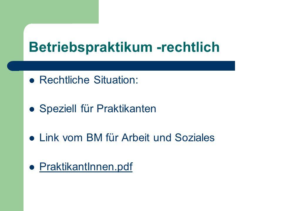 Betriebspraktikum -rechtlich Rechtliche Situation: Speziell für Praktikanten Link vom BM für Arbeit und Soziales PraktikantInnen.pdf