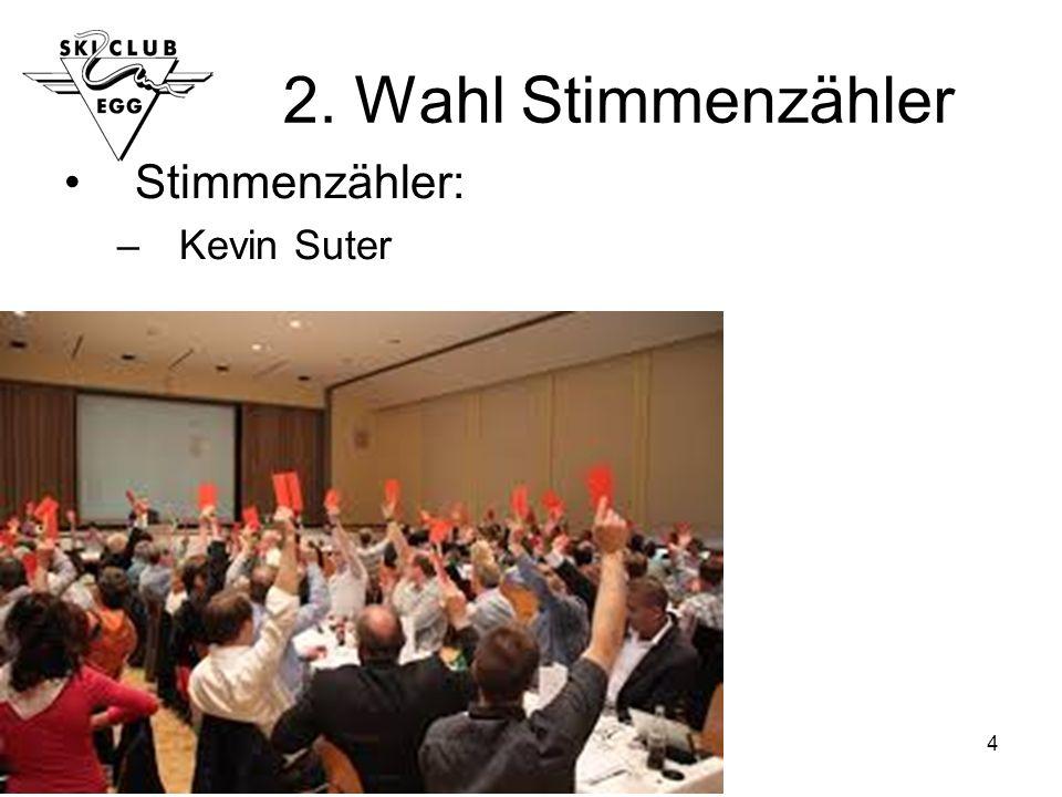 4 2. Wahl Stimmenzähler Stimmenzähler: –Kevin Suter
