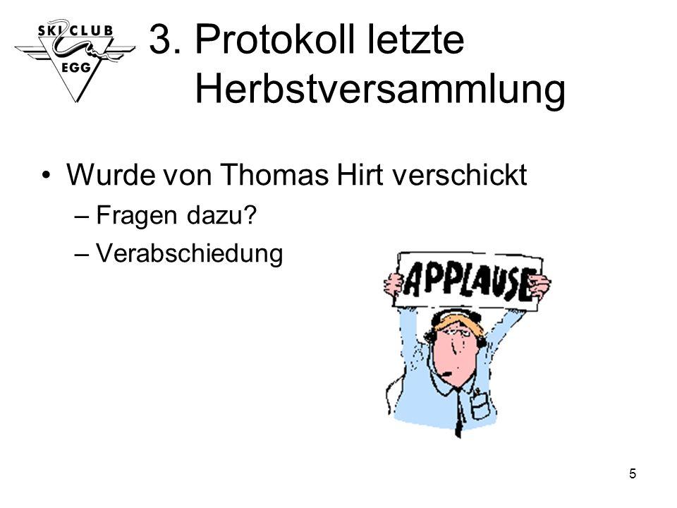 5 3. Protokoll letzte Herbstversammlung Wurde von Thomas Hirt verschickt –Fragen dazu.