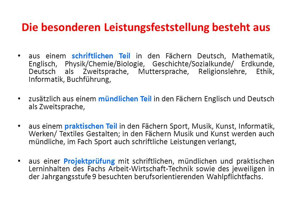 Die besonderen Leistungsfeststellung besteht aus aus einem schriftlichen Teil in den Fächern Deutsch, Mathematik, Englisch, Physik/Chemie/Biologie, Ge