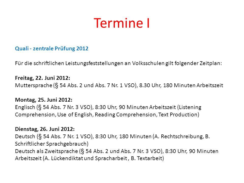 Termine II Quali - zentrale Prüfung 2012 Für die schriftlichen Leistungsfeststellungen an Volksschulen gilt folgender Zeitplan: Mittwoch, 27.