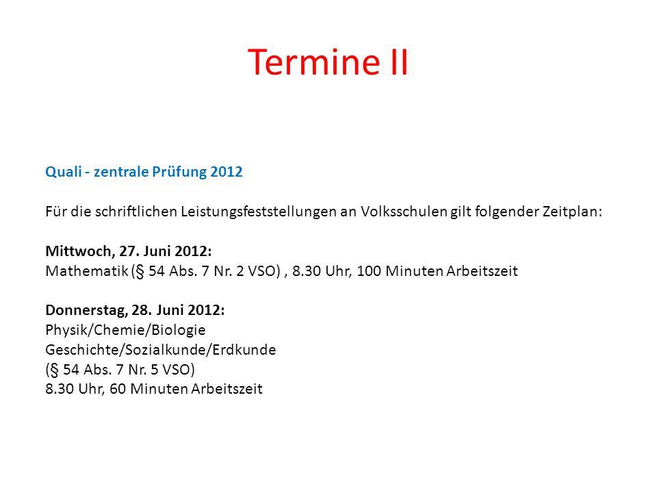 Termine II Quali - zentrale Prüfung 2012 Für die schriftlichen Leistungsfeststellungen an Volksschulen gilt folgender Zeitplan: Mittwoch, 27. Juni 201