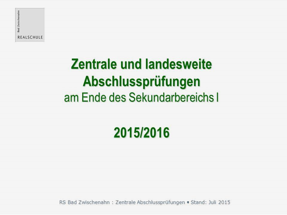 Zentrale und landesweite Abschlussprüfungen am Ende des Sekundarbereichs I 2015/2016 RS Bad Zwischenahn : Zentrale Abschlussprüfungen  Stand: Juli 2015