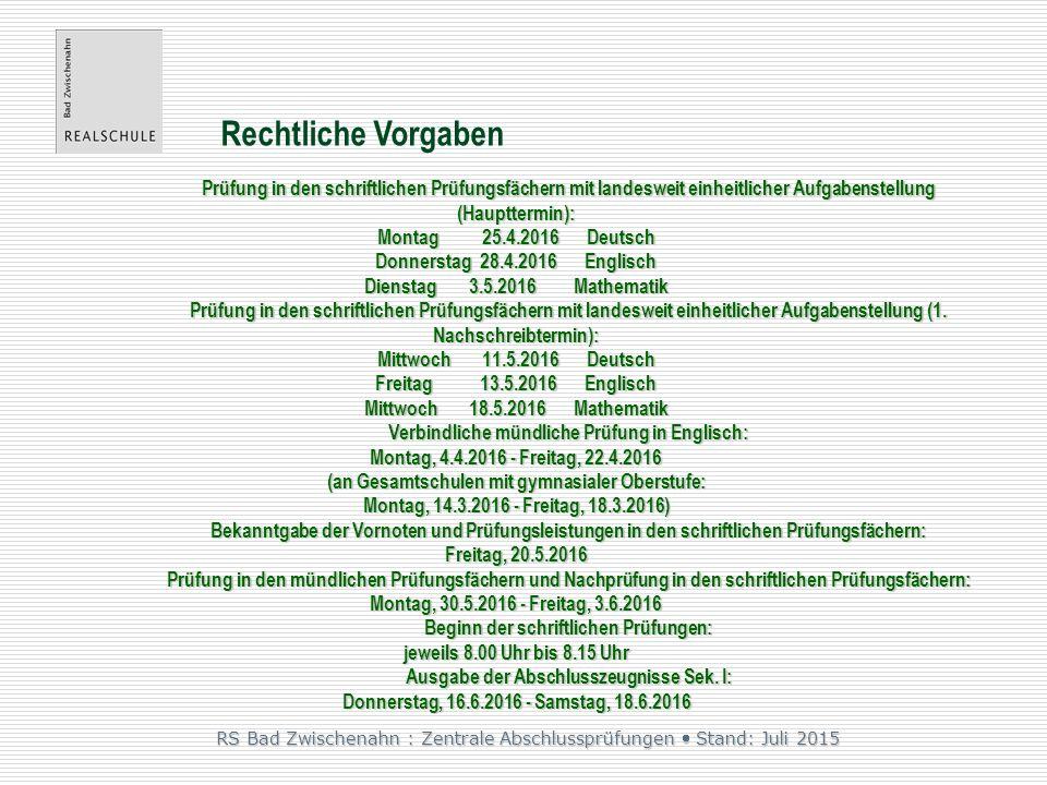 RS Bad Zwischenahn : Zentrale Abschlussprüfungen  Stand: Juli 2015 Rechtliche Vorgaben  verbindliche Termine  landesweit zentrale Aufgabenstellungen und einheitliche Bewertungsvorgaben im schriftlichen Prüfungsteil  Schriftliche Prüfungen im 10.