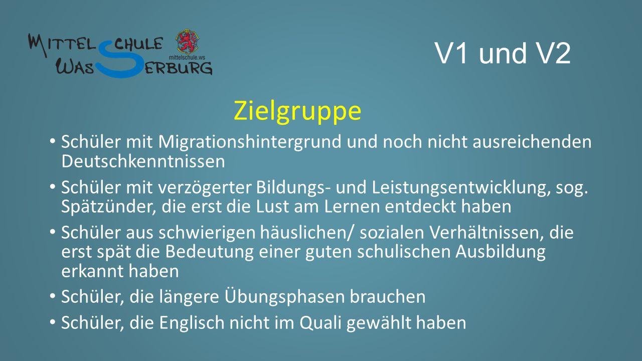 V1 und V2 Zielgruppe Schüler mit Migrationshintergrund und noch nicht ausreichenden Deutschkenntnissen Schüler mit verzögerter Bildungs- und Leistungsentwicklung, sog.