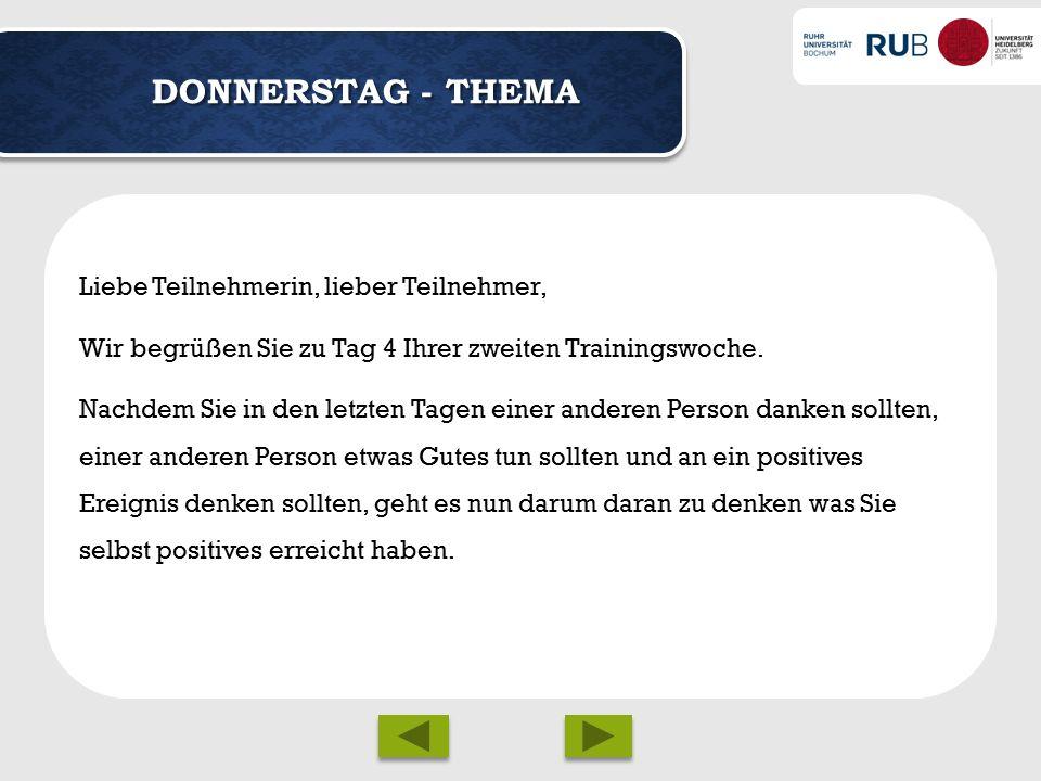 DONNERSTAG - THEMA Liebe Teilnehmerin, lieber Teilnehmer, Wir begrüßen Sie zu Tag 4 Ihrer zweiten Trainingswoche.