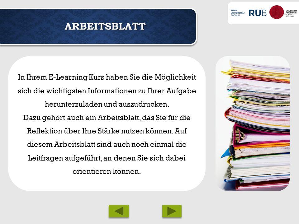 ARBEITSBLATT In Ihrem E-Learning Kurs haben Sie die Möglichkeit sich die wichtigsten Informationen zu Ihrer Aufgabe herunterzuladen und auszudrucken.