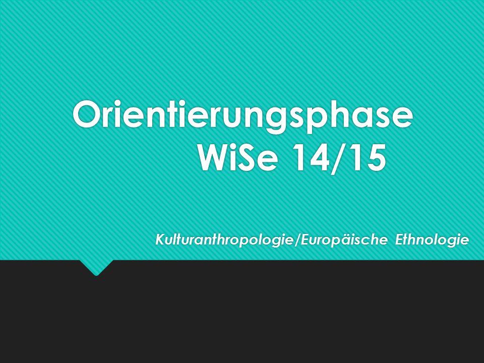 Orientierungsphase WiSe 14/15 Kulturanthropologie/Europäische Ethnologie