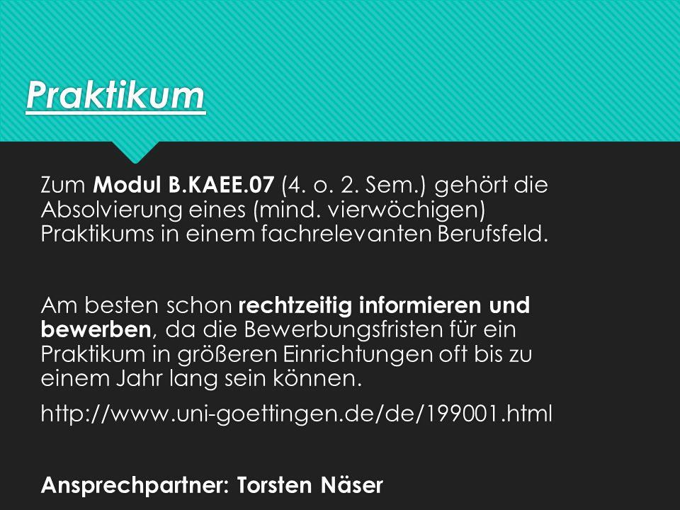 Praktikum Zum Modul B.KAEE.07 (4. o. 2. Sem.) gehört die Absolvierung eines (mind.
