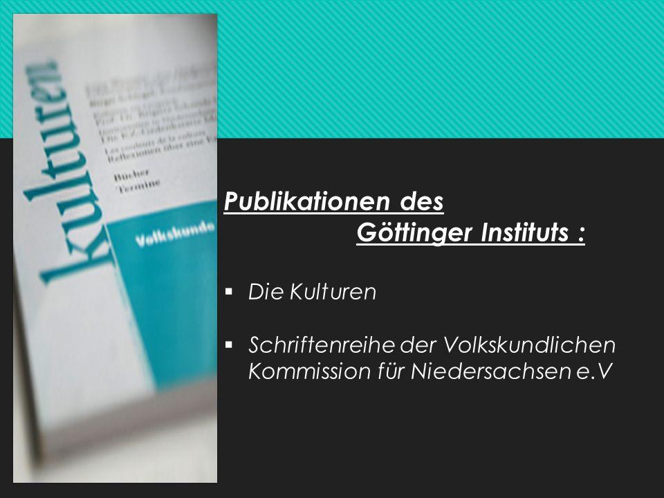 Publikationen des Göttinger Instituts :  Die Kulturen  Schriftenreihe der Volkskundlichen Kommission für Niedersachsen e.V
