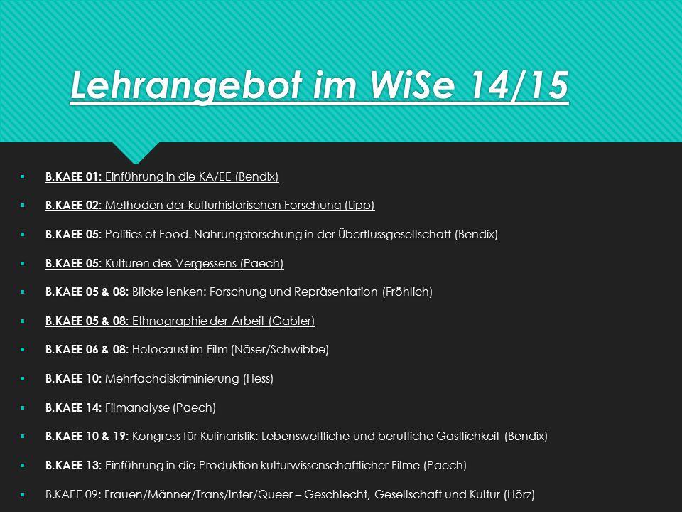 Lehrangebot im WiSe 14/15  B.KAEE 01: Einführung in die KA/EE (Bendix)  B.KAEE 02: Methoden der kulturhistorischen Forschung (Lipp)  B.KAEE 05: Politics of Food.