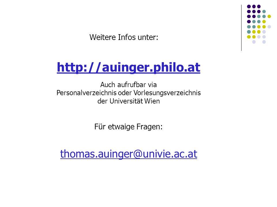 Weitere Infos unter: http://auinger.philo.at Auch aufrufbar via Personalverzeichnis oder Vorlesungsverzeichnis der Universität Wien Für etwaige Fragen: thomas.auinger@univie.ac.at