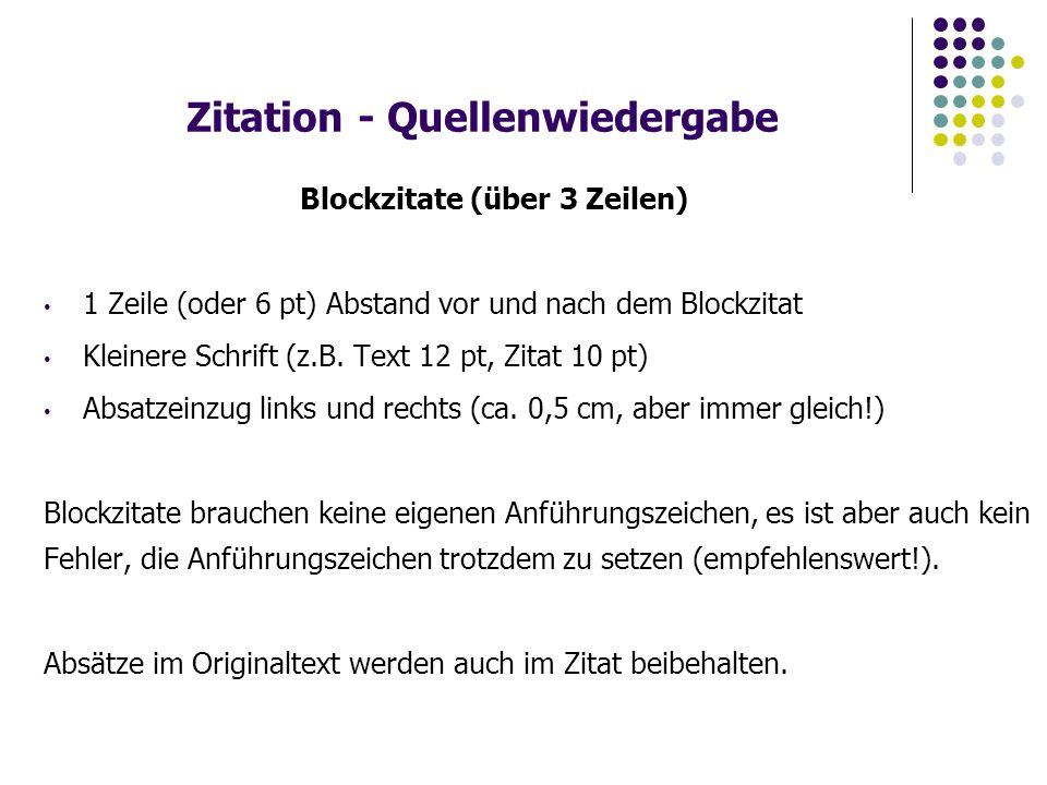 Zitation - Quellenwiedergabe Blockzitate (über 3 Zeilen) 1 Zeile (oder 6 pt) Abstand vor und nach dem Blockzitat Kleinere Schrift (z.B.