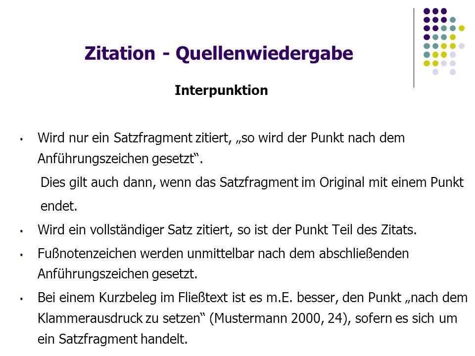 """Zitation - Quellenwiedergabe Interpunktion Wird nur ein Satzfragment zitiert, """"so wird der Punkt nach dem Anführungszeichen gesetzt ."""