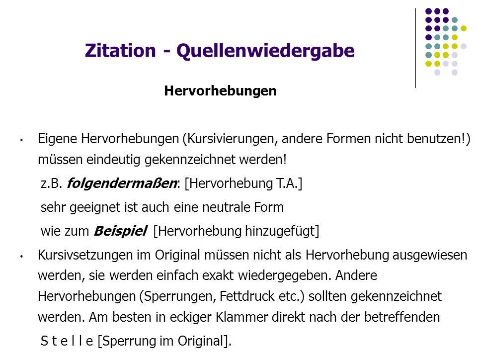 Zitation - Quellenwiedergabe Hervorhebungen Eigene Hervorhebungen (Kursivierungen, andere Formen nicht benutzen!) müssen eindeutig gekennzeichnet werden.
