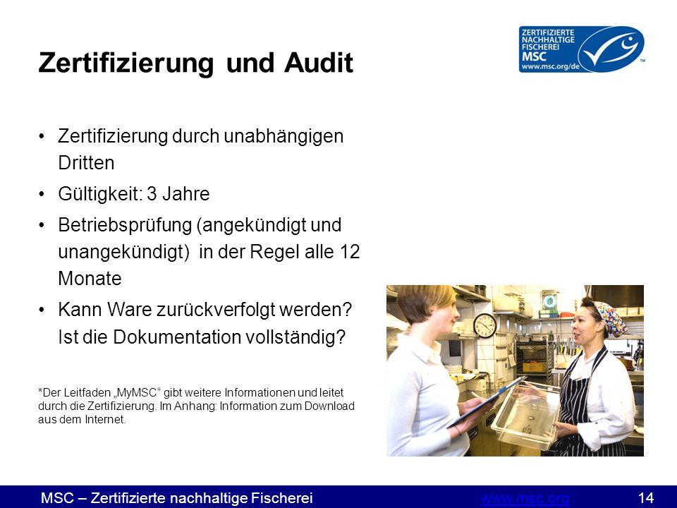 MSC – Zertifizierte nachhaltige Fischereiwww.msc.org 14www.msc.org Zertifizierung und Audit Zertifizierung durch unabhängigen Dritten Gültigkeit: 3 Jahre Betriebsprüfung (angekündigt und unangekündigt) in der Regel alle 12 Monate Kann Ware zurückverfolgt werden.