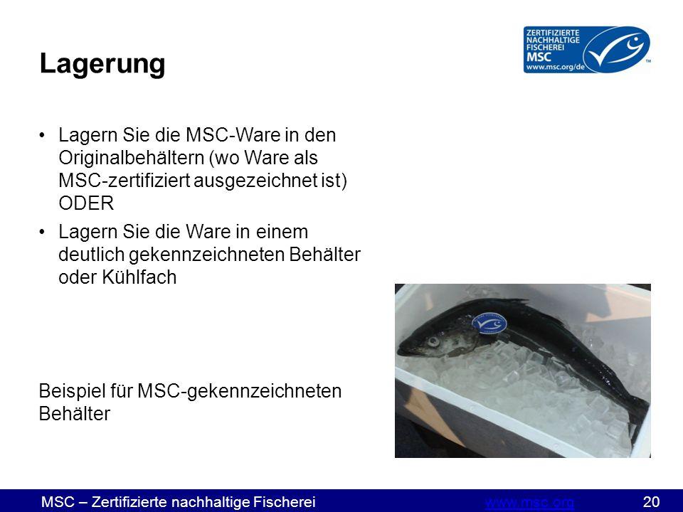 MSC – Zertifizierte nachhaltige Fischereiwww.msc.org 20www.msc.org Lagerung Lagern Sie die MSC-Ware in den Originalbehältern (wo Ware als MSC-zertifiziert ausgezeichnet ist) ODER Lagern Sie die Ware in einem deutlich gekennzeichneten Behälter oder Kühlfach Beispiel für MSC-gekennzeichneten Behälter