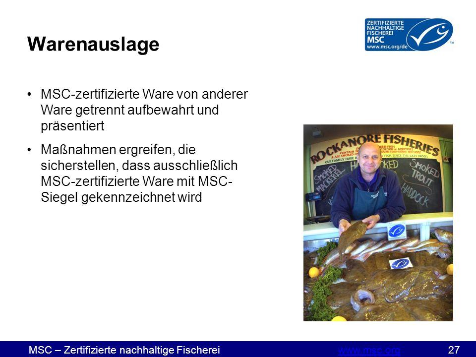 MSC – Zertifizierte nachhaltige Fischereiwww.msc.org 27www.msc.org Warenauslage MSC-zertifizierte Ware von anderer Ware getrennt aufbewahrt und präsentiert Maßnahmen ergreifen, die sicherstellen, dass ausschließlich MSC-zertifizierte Ware mit MSC- Siegel gekennzeichnet wird