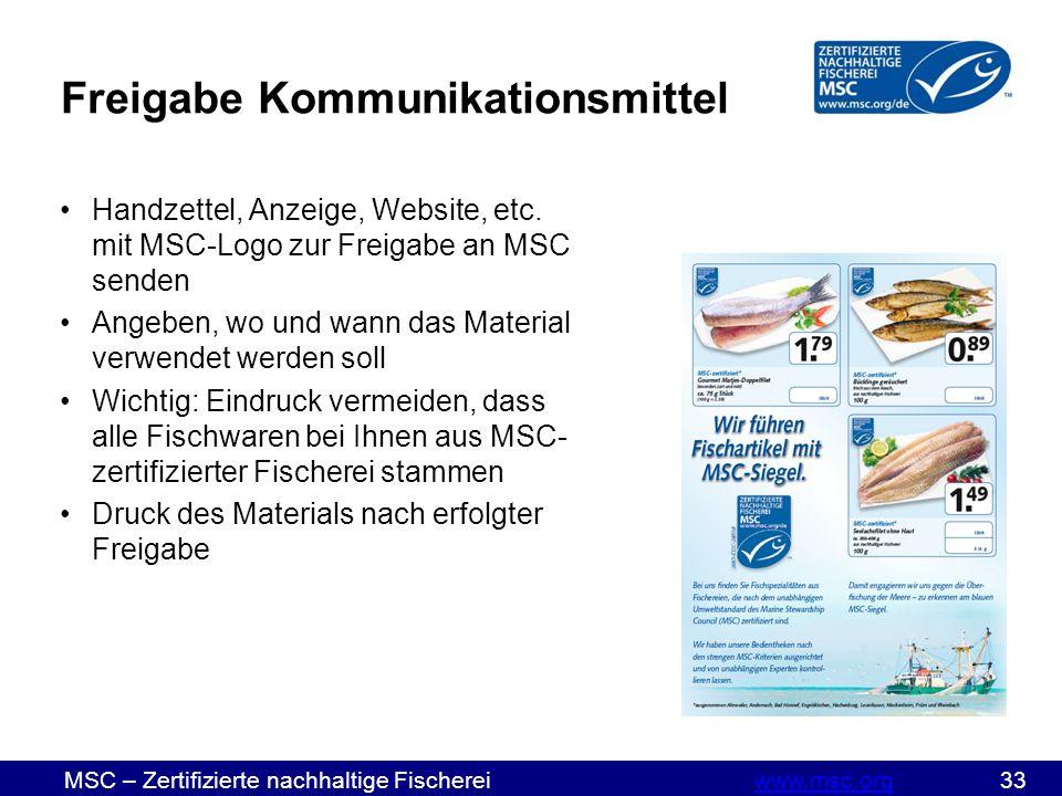 MSC – Zertifizierte nachhaltige Fischereiwww.msc.org 33www.msc.org Freigabe Kommunikationsmittel Handzettel, Anzeige, Website, etc.