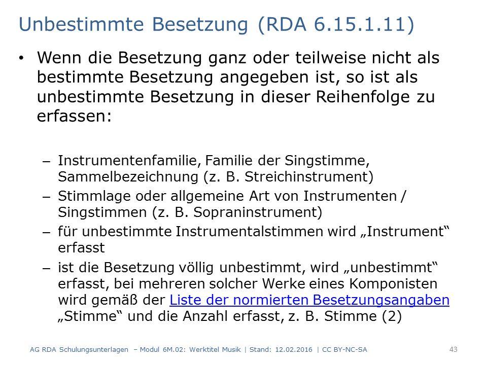 Unbestimmte Besetzung (RDA 6.15.1.11) Wenn die Besetzung ganz oder teilweise nicht als bestimmte Besetzung angegeben ist, so ist als unbestimmte Beset