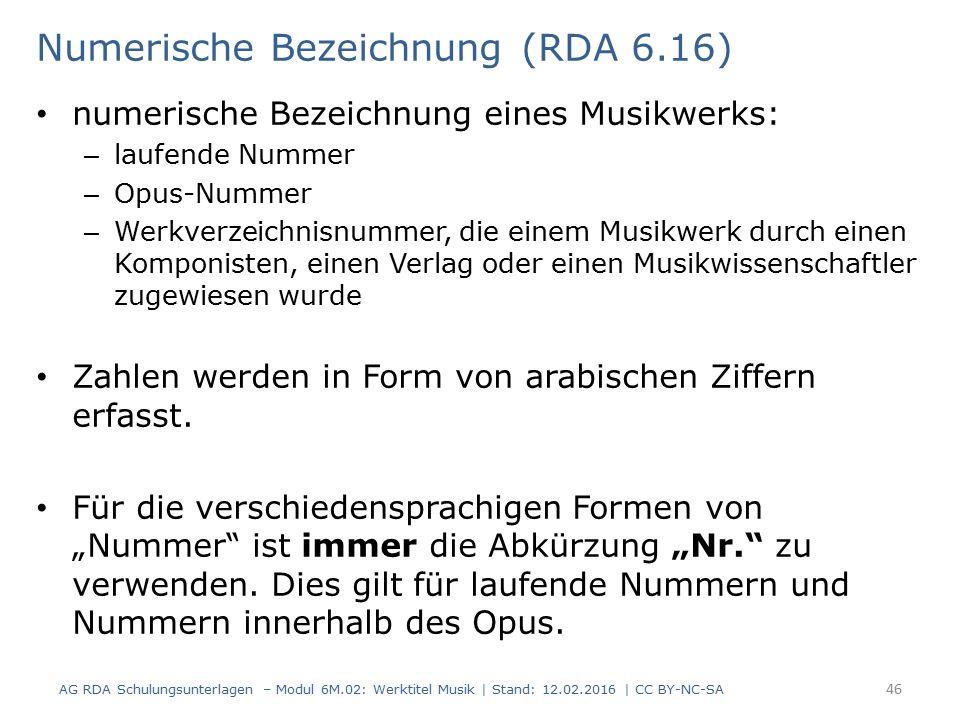 Numerische Bezeichnung (RDA 6.16) numerische Bezeichnung eines Musikwerks: – laufende Nummer – Opus-Nummer – Werkverzeichnisnummer, die einem Musikwer