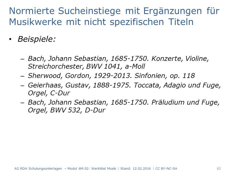Normierte Sucheinstiege mit Ergänzungen für Musikwerke mit nicht spezifischen Titeln Beispiele: – Bach, Johann Sebastian, 1685-1750. Konzerte, Violine