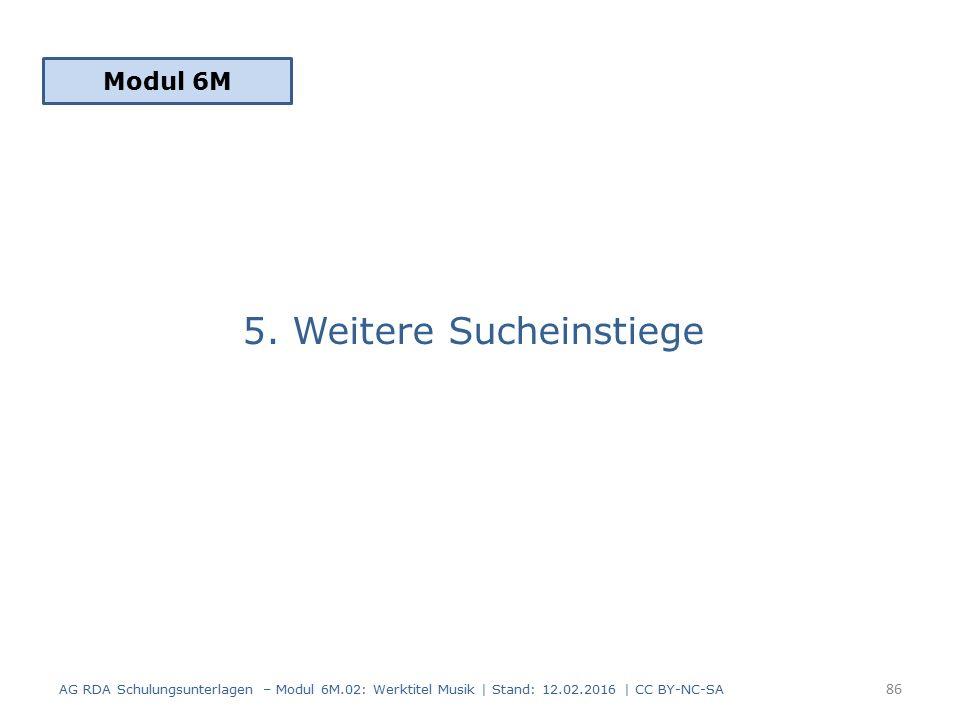 5. Weitere Sucheinstiege Modul 6M 86 AG RDA Schulungsunterlagen – Modul 6M.02: Werktitel Musik | Stand: 12.02.2016 | CC BY-NC-SA