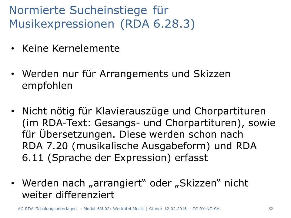 Normierte Sucheinstiege für Musikexpressionen (RDA 6.28.3) Keine Kernelemente Werden nur für Arrangements und Skizzen empfohlen Nicht nötig für Klavie