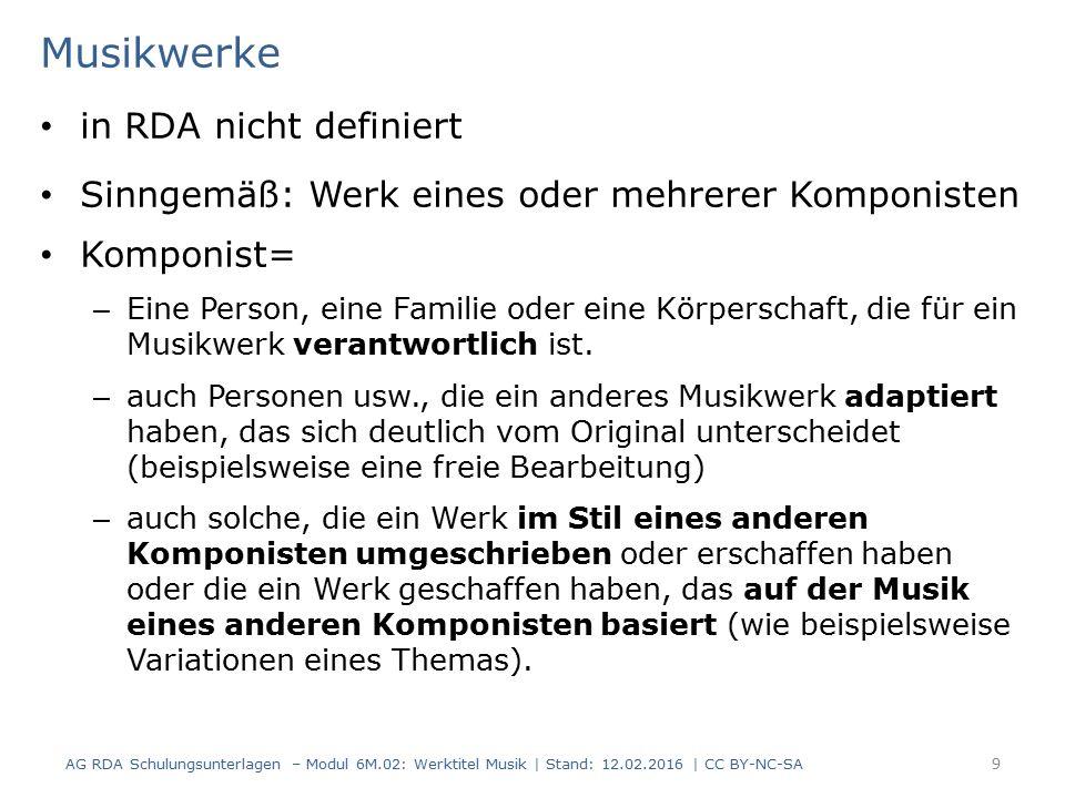 Musikwerke in RDA nicht definiert Sinngemäß: Werk eines oder mehrerer Komponisten Komponist= – Eine Person, eine Familie oder eine Körperschaft, die f