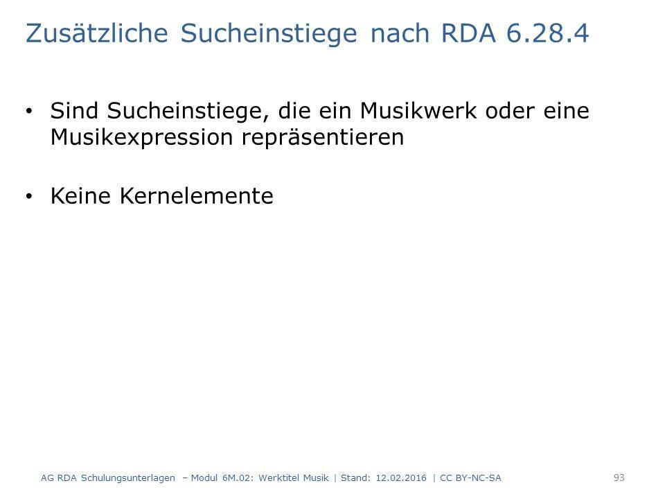 Zusätzliche Sucheinstiege nach RDA 6.28.4 Sind Sucheinstiege, die ein Musikwerk oder eine Musikexpression repräsentieren Keine Kernelemente AG RDA Sch