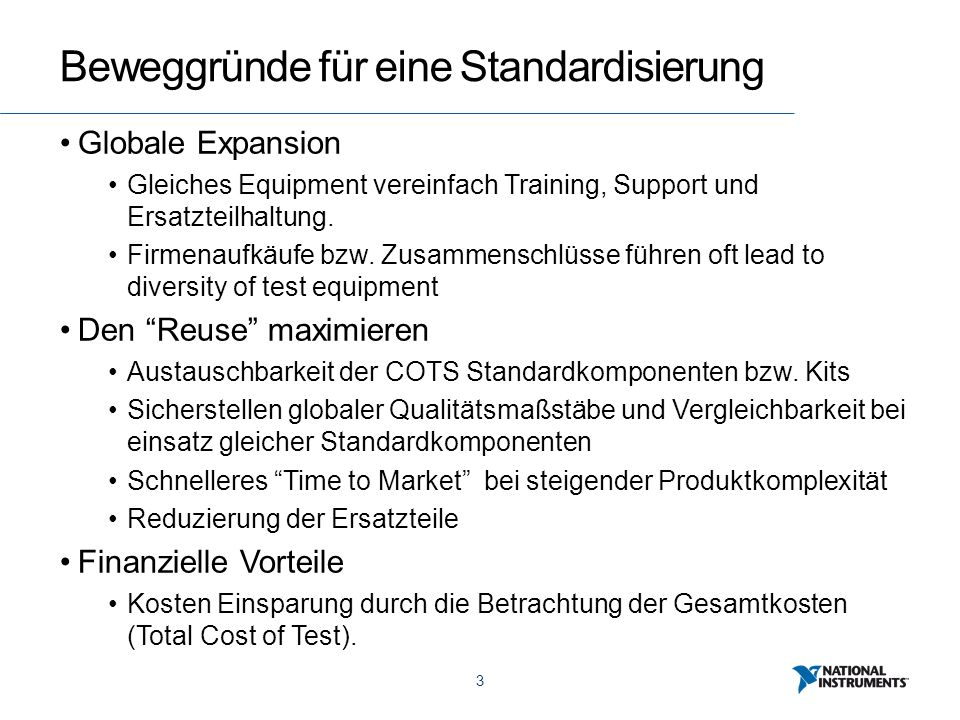 3 Beweggründe für eine Standardisierung Globale Expansion Gleiches Equipment vereinfach Training, Support und Ersatzteilhaltung.