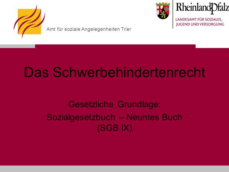 Amt für soziale Angelegenheiten Trier Das Schwerbehindertenrecht Gesetzliche Grundlage: Sozialgesetzbuch – Neuntes Buch (SGB IX)