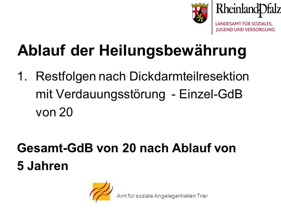Amt für soziale Angelegenheiten Trier Ablauf der Heilungsbewährung 1.Restfolgen nach Dickdarmteilresektion mit Verdauungsstörung - Einzel-GdB von 20 Gesamt-GdB von 20 nach Ablauf von 5 Jahren