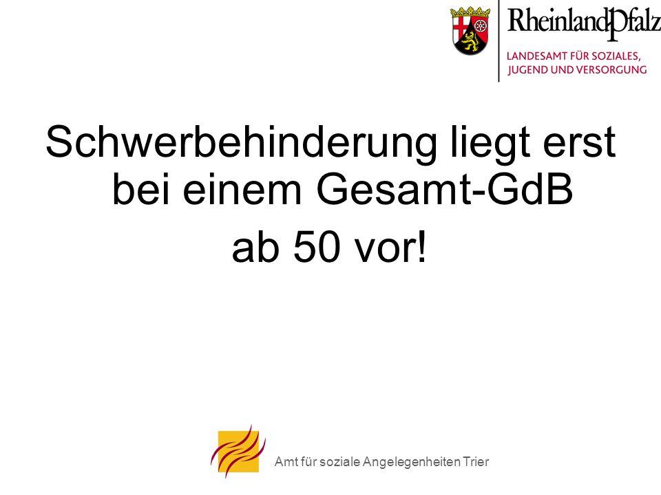 Amt für soziale Angelegenheiten Trier Schwerbehinderung liegt erst bei einem Gesamt-GdB ab 50 vor!