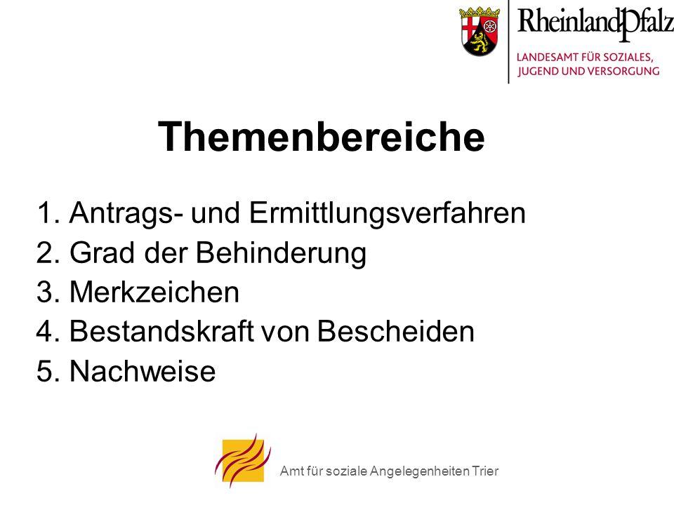 Amt für soziale Angelegenheiten Trier Themenbereiche 1. Antrags- und Ermittlungsverfahren 2. Grad der Behinderung 3. Merkzeichen 4. Bestandskraft von