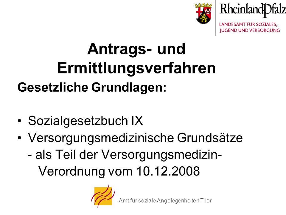 Amt für soziale Angelegenheiten Trier Antrags- und Ermittlungsverfahren Gesetzliche Grundlagen: Sozialgesetzbuch IX Versorgungsmedizinische Grundsätze - als Teil der Versorgungsmedizin- Verordnung vom 10.12.2008