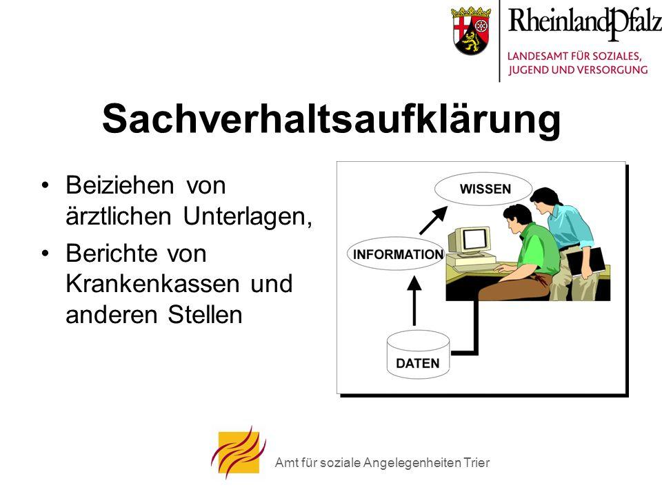 Amt für soziale Angelegenheiten Trier Sachverhaltsaufklärung Beiziehen von ärztlichen Unterlagen, Berichte von Krankenkassen und anderen Stellen