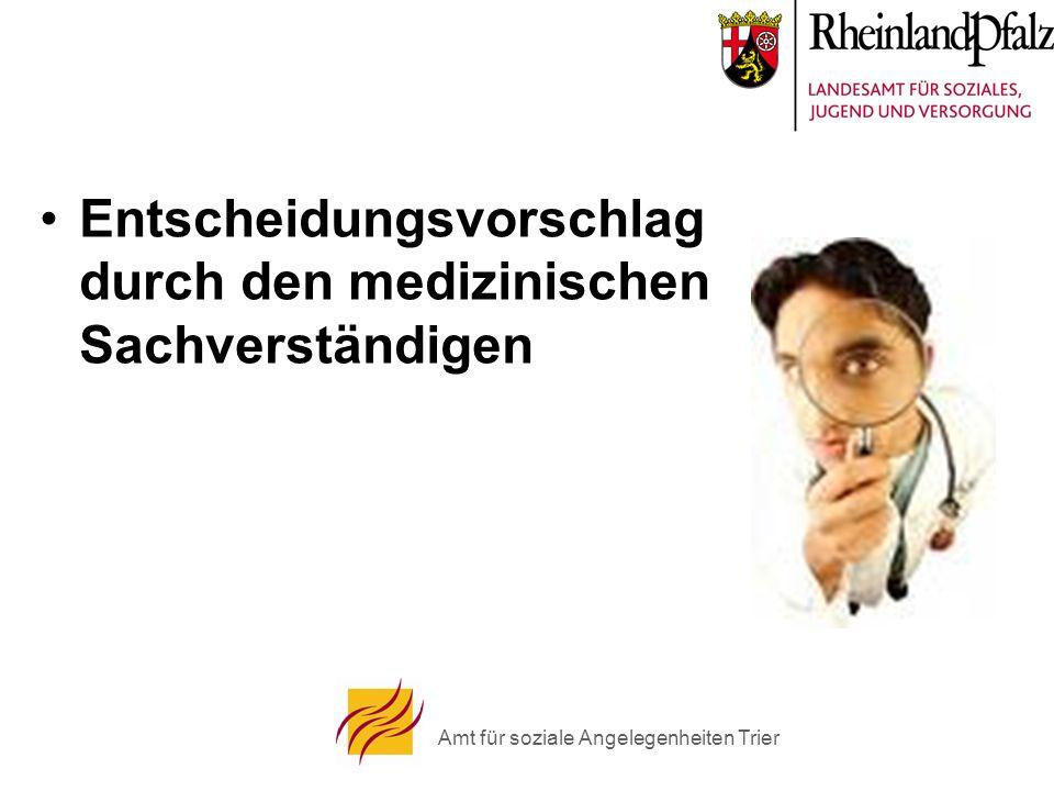 Amt für soziale Angelegenheiten Trier Entscheidungsvorschlag durch den medizinischen Sachverständigen
