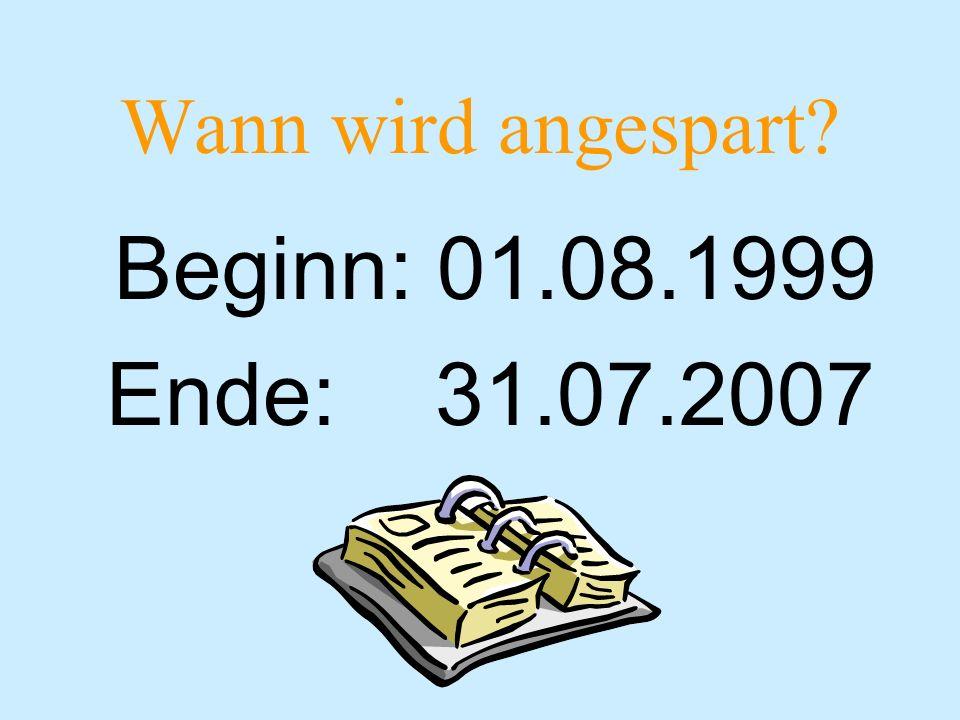 Wann wird angespart Beginn: 01.08.1999 Ende: 31.07.2007