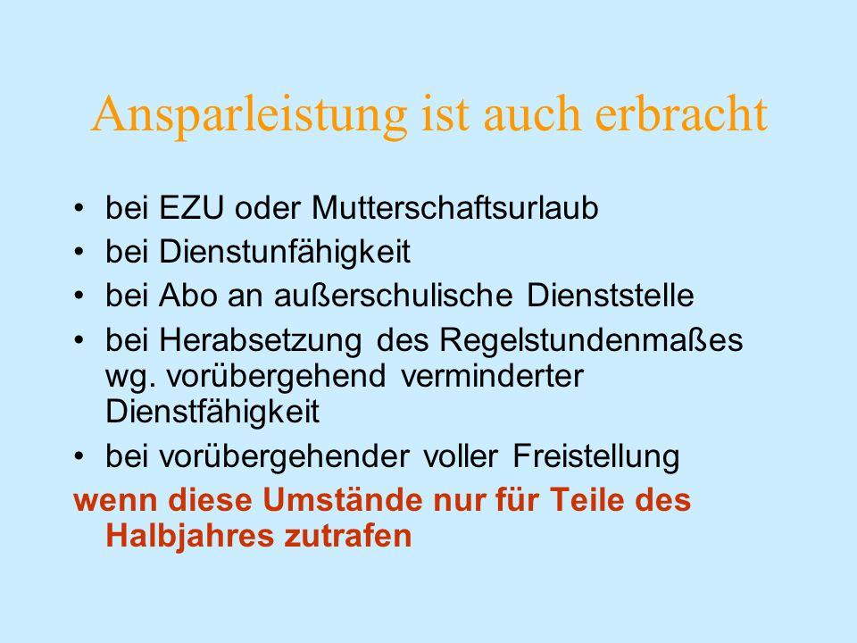 Ansparleistung ist auch erbracht bei EZU oder Mutterschaftsurlaub bei Dienstunfähigkeit bei Abo an außerschulische Dienststelle bei Herabsetzung des R